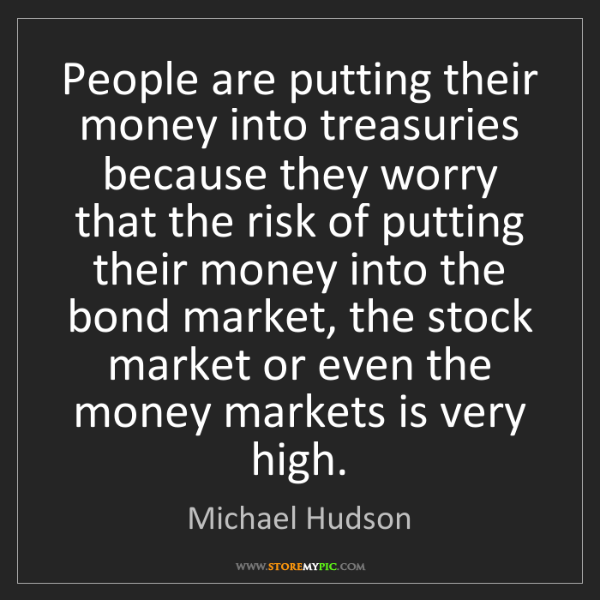 Michael Hudson: People are putting their money into treasuries because...