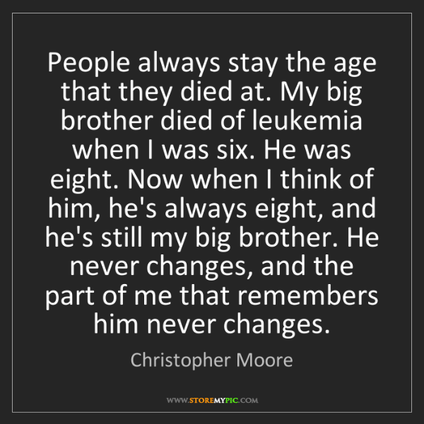 Christopher Moore: People always stay the age that they died at. My big...