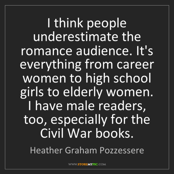 Heather Graham Pozzessere: I think people underestimate the romance audience. It's...