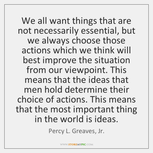 We all want things that are not necessarily essential, but we always ...
