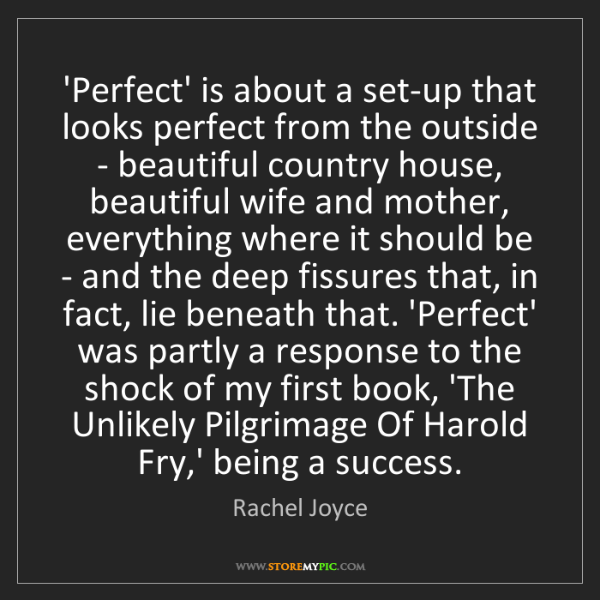 Rachel Joyce: 'Perfect' is about a set-up that looks perfect from the...