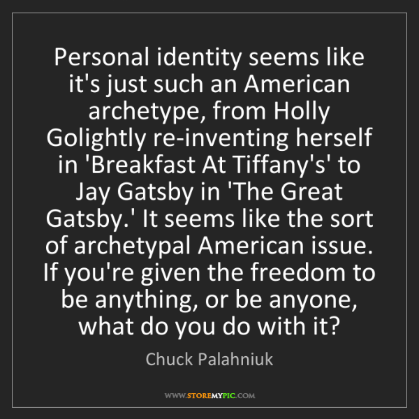 Chuck Palahniuk: Personal identity seems like it's just such an American...