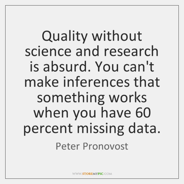 Quality without science and research is absurd. You can't make inferences that ...