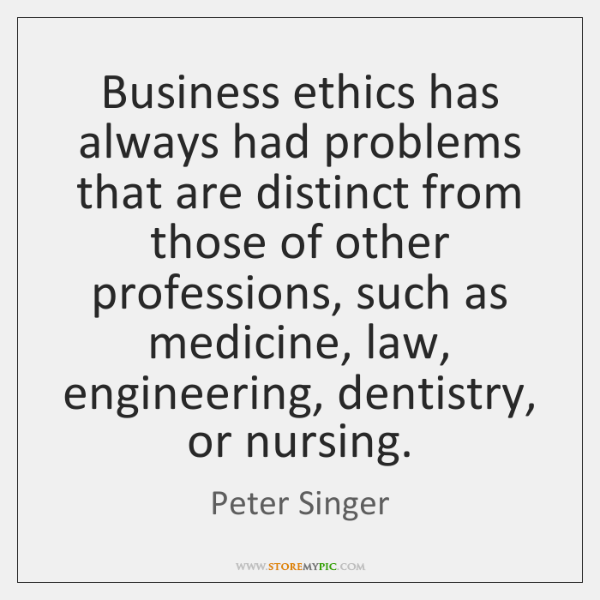 Business ethics has always had problems that are distinct from those of ...