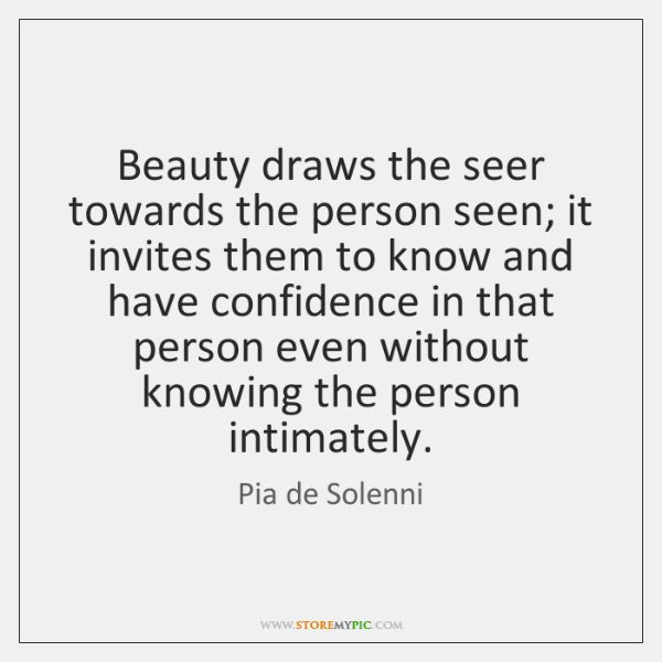 Beauty draws the seer towards the person seen; it invites them to ...