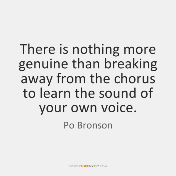There is nothing more genuine than breaking away from the chorus to ...