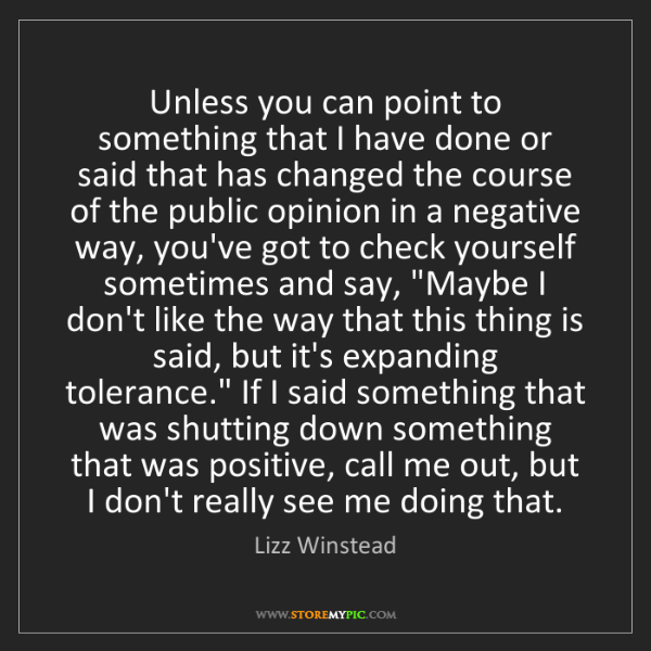 Lizz Winstead: Unless you can point to something that I have done or...
