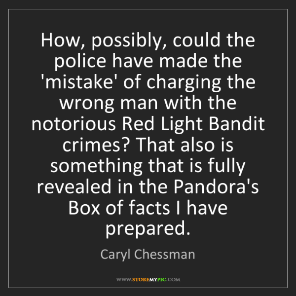 Caryl Chessman: How, possibly, could the police have made the 'mistake'...