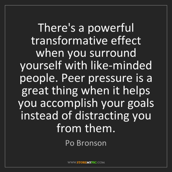 Po Bronson: There's a powerful transformative effect when you surround...
