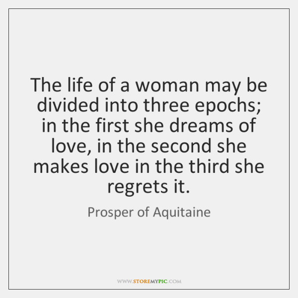 The life of a woman may be divided into three epochs; in ...
