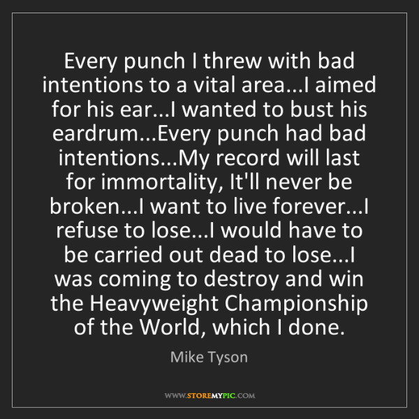 Mike Tyson: Every punch I threw with bad intentions to a vital area...I...