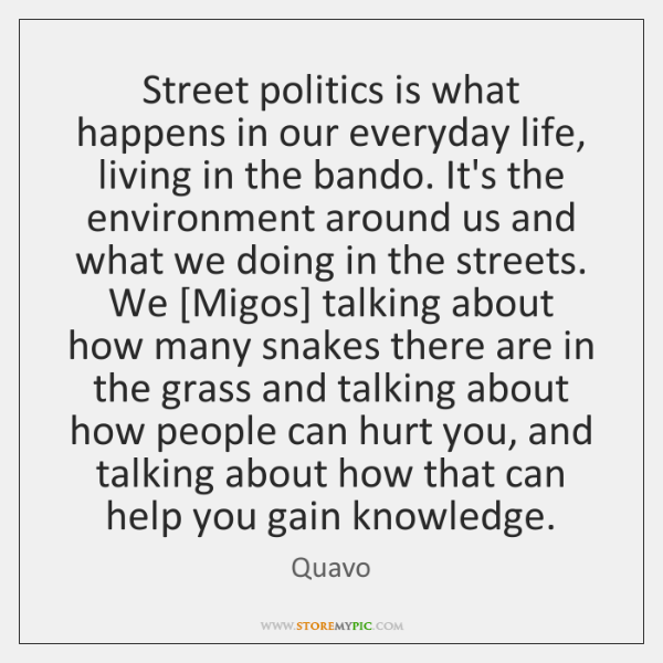 Street politics is what happens in our everyday life, living in the ...