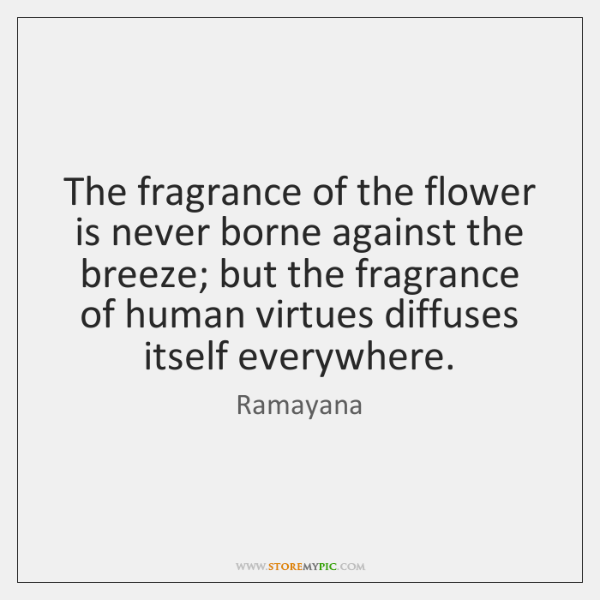 The fragrance of the flower is never borne against the breeze; but ...