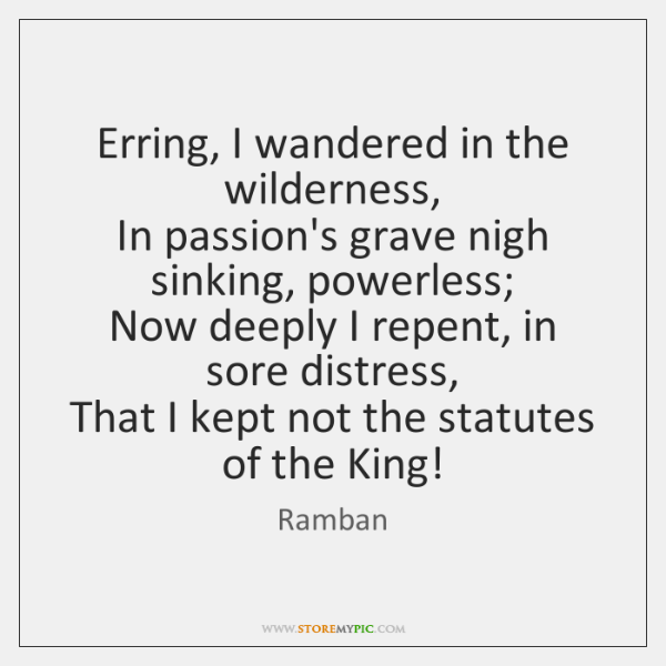 Erring, I wandered in the wilderness,   In passion's grave nigh sinking, powerless;   ...