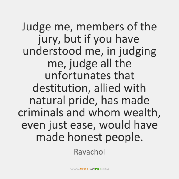 Judge me, members of the jury, but if you have understood me, ...