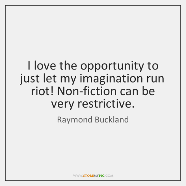 I love the opportunity to just let my imagination run riot! Non-fiction ...