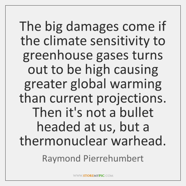 The big damages come if the climate sensitivity to greenhouse gases turns ...