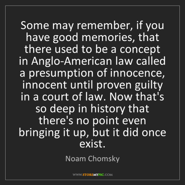 Noam Chomsky: Some may remember, if you have good memories, that there...