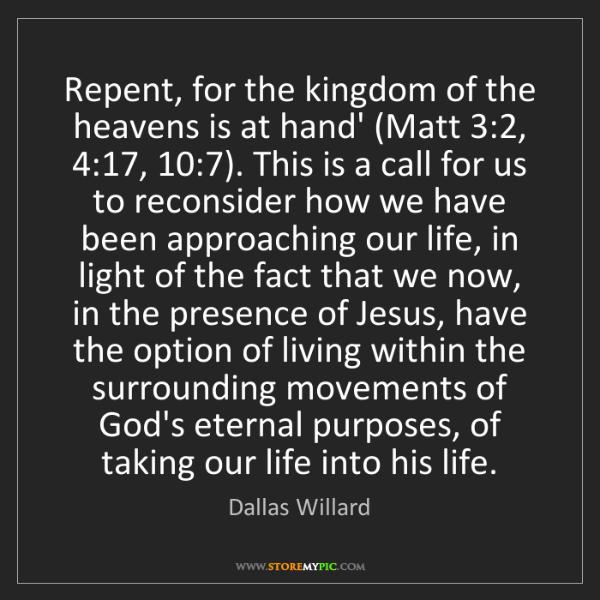 Dallas Willard: Repent, for the kingdom of the heavens is at hand' (Matt...