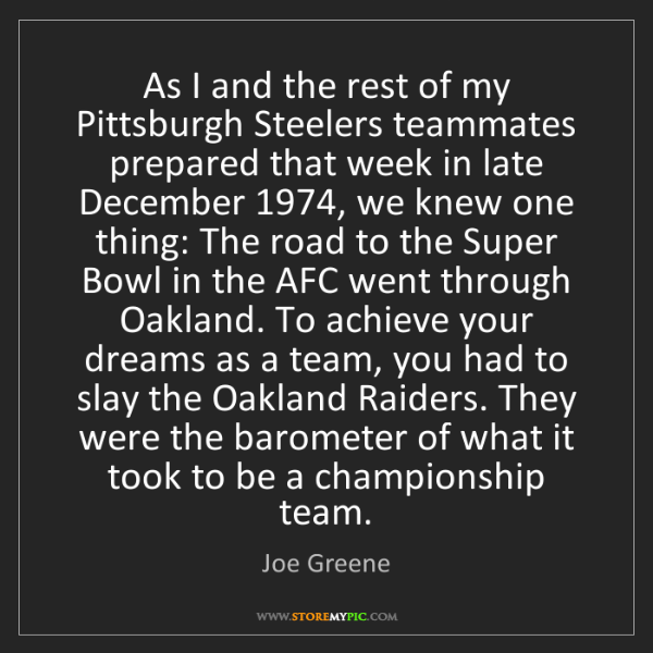 Joe Greene: As I and the rest of my Pittsburgh Steelers teammates...