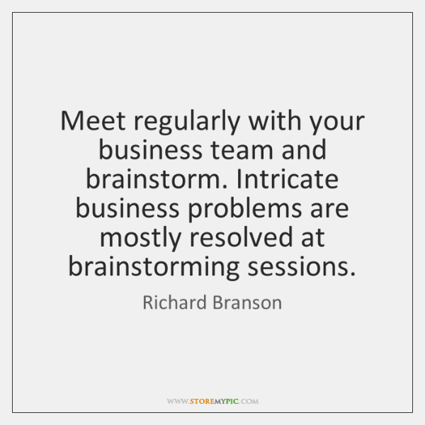 Meet regularly with your business team and brainstorm. Intricate business problems are ...