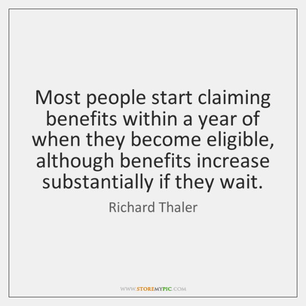 Most people start claiming benefits within a year of when they become ...