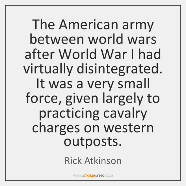 The American army between world wars after World War I had virtually ...