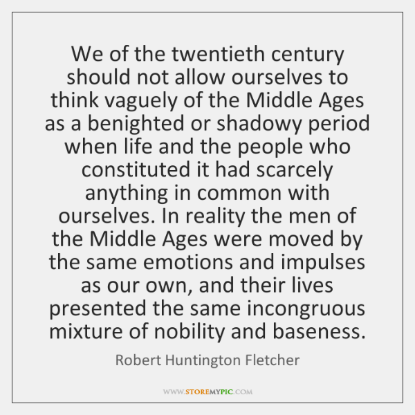 We of the twentieth century should not allow ourselves to think vaguely ...