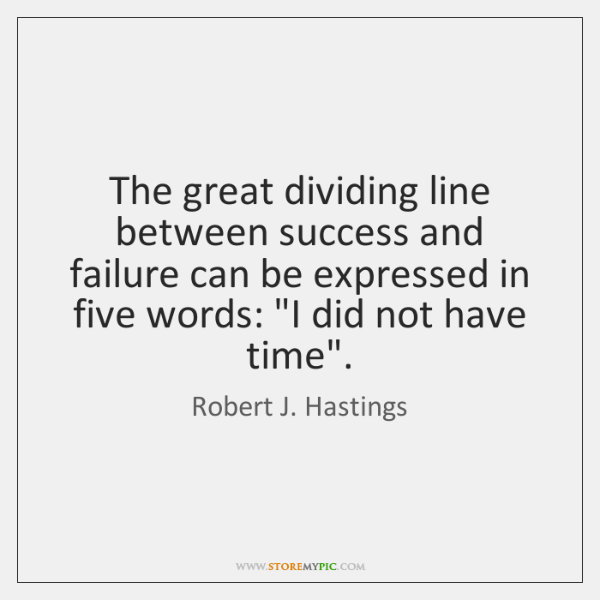 The great dividing line between success and failure can be expressed in ...