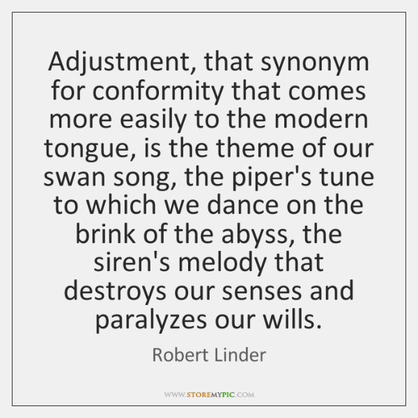 Adjustment, that synonym for conformity that comes more easily to the modern ...