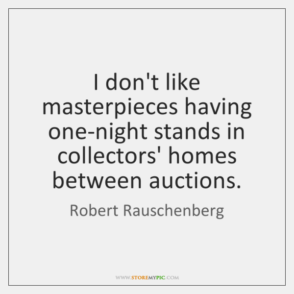 I don't like masterpieces having one-night stands in collectors' homes between auctions.