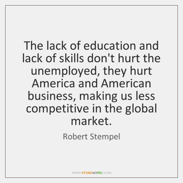 The lack of education and lack of skills don't hurt the unemployed, ...