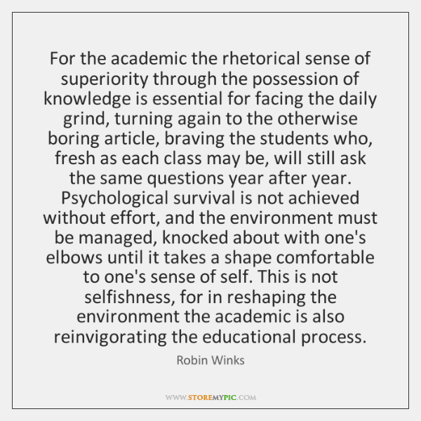 For the academic the rhetorical sense of superiority through the possession of ...