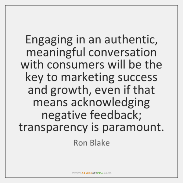 Engaging in an authentic, meaningful conversation with consumers will be the key ...
