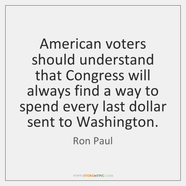 American voters should understand that Congress will always find a way to ...