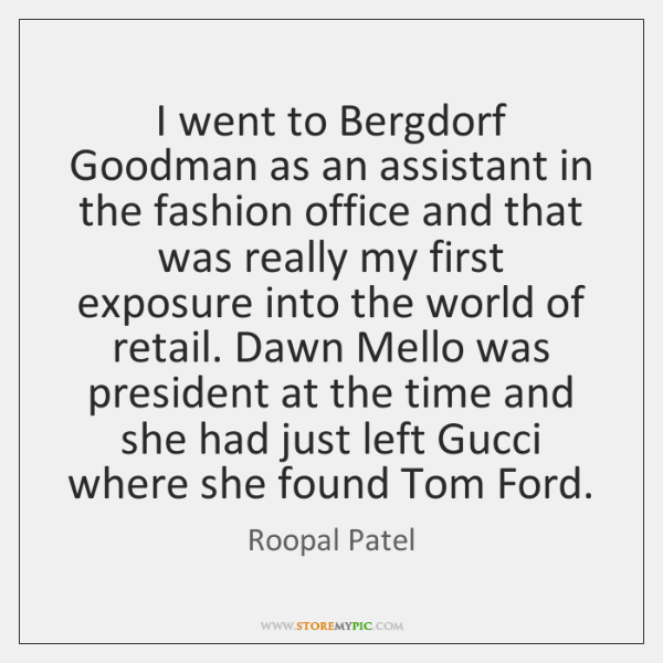 I went to Bergdorf Goodman as an assistant in the fashion office ...