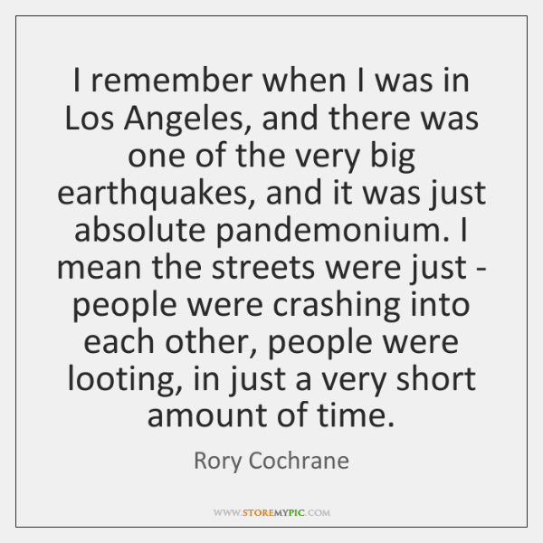 I remember when I was in Los Angeles, and there was one ...