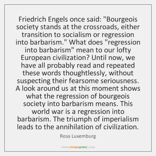 """Friedrich Engels once said: """"Bourgeois society stands at the crossroads, either transition ..."""