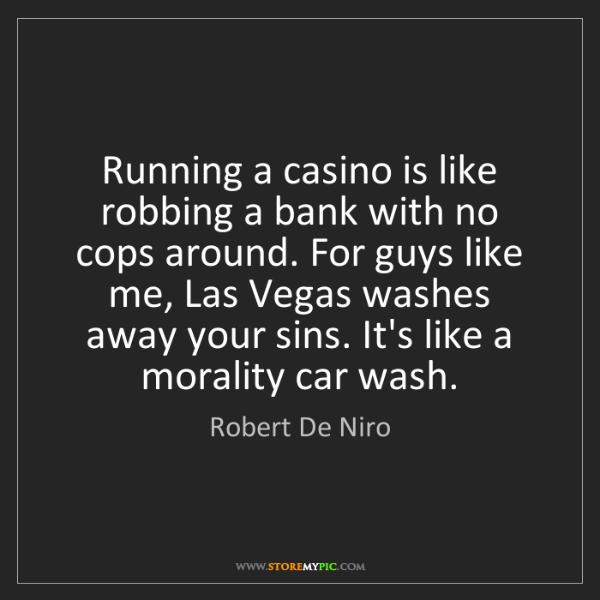 Robert De Niro: Running a casino is like robbing a bank with no cops...