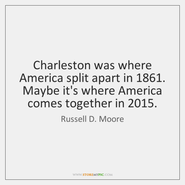 Charleston was where America split apart in 1861. Maybe it's where America comes ...