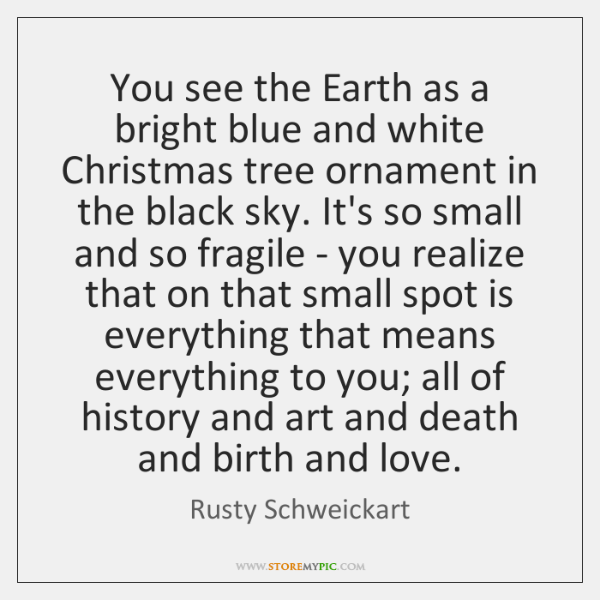 You see the Earth as a bright blue and white Christmas tree ...