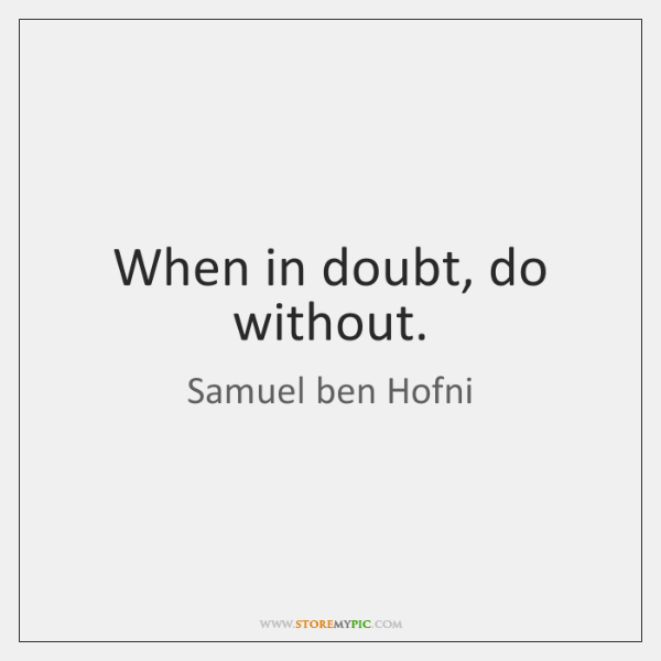 When in doubt, do without.