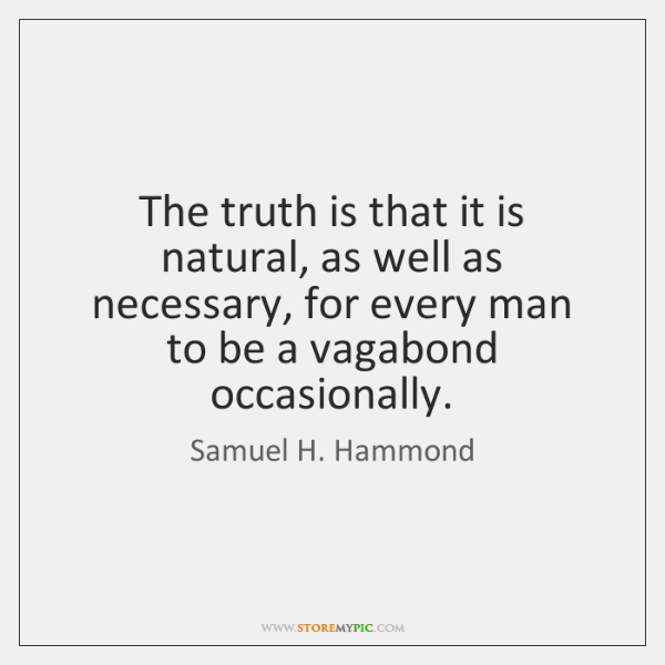 The truth is that it is natural, as well as necessary, for ...