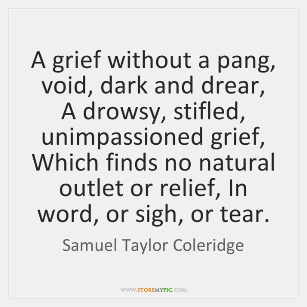 A grief without a pang, void, dark and drear, A drowsy, stifled, ...
