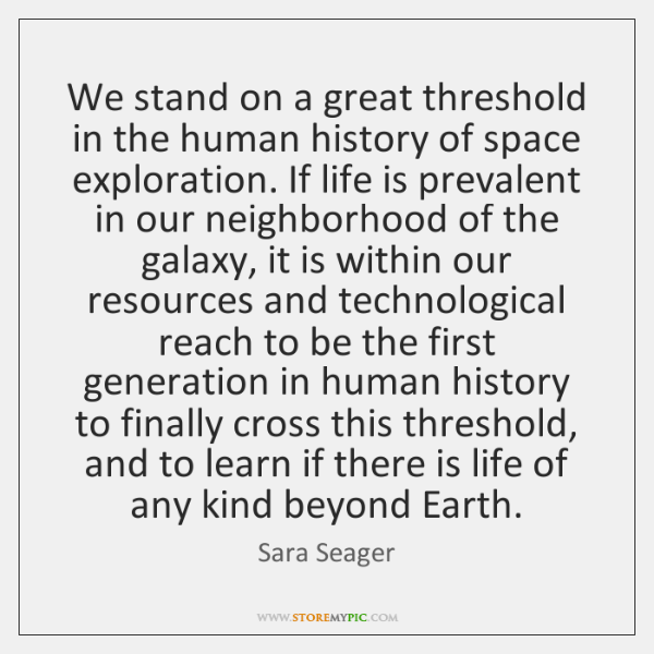 We stand on a great threshold in the human history of space ...