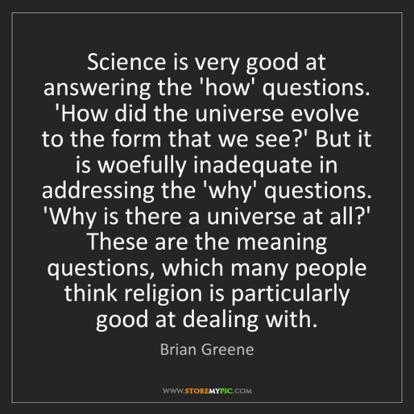 Brian Greene: Science is very good at answering the 'how' questions....