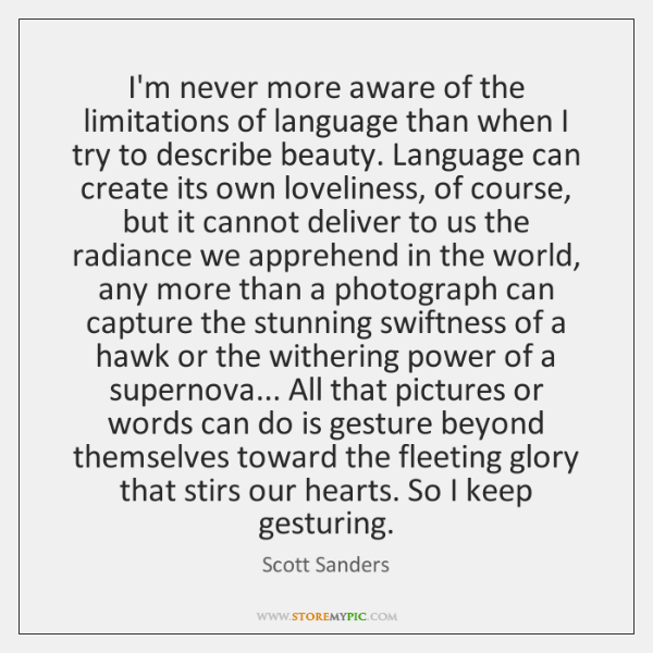 I'm never more aware of the limitations of language than when I ...