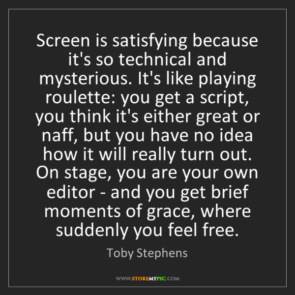Toby Stephens: Screen is satisfying because it's so technical and mysterious....