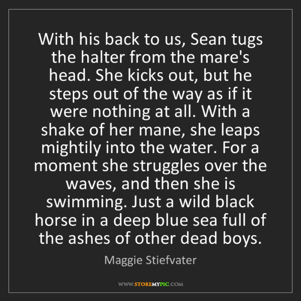 Maggie Stiefvater: With his back to us, Sean tugs the halter from the mare's...