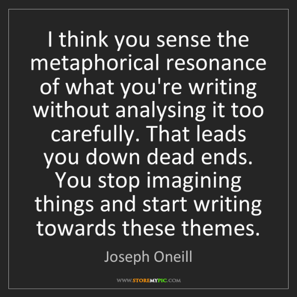 Joseph Oneill: I think you sense the metaphorical resonance of what...